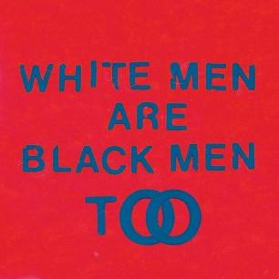 White_Men_Are_Black_Men_Too